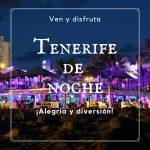 Tenerife de Noche: Bullicio, alegría y diversión