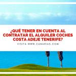 ¿Qué tener en cuenta al contratar el alquiler coches Costa Adeje Tenerife?