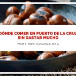 Dónde comer en Puerto de la Cruz sin gastar mucho