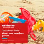 Tenerife con niños: planes para pasarlo en grande