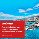 Puerto de la Cruz con niños: 7 trucos para entretenerles en el coche