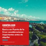 Rent a car Puerto de la Cruz: consideraciones importantes antes de alquilar