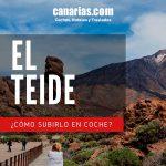 ¿Cómo subir al Teide en Coche? La mejor ruta para subir al Teide en coche