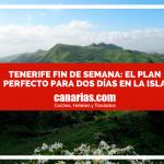 Tenerife fin de semana: el plan perfecto para dos días en la isla